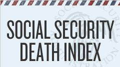 SOCIAL SECURITY DEATH INDEX - -Social Security Administration (SSA) contains over 50 million records created from SSA payment records. This file includes the following information on each decedent, if the data are available to the SSA: Last name, First name SS# (State issued) b. Birth date d. Death date lr. Last residence lp. Lump sum paymentt