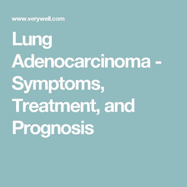 Lung Adenocarcinoma - Symptoms, Treatment, and Prognosis