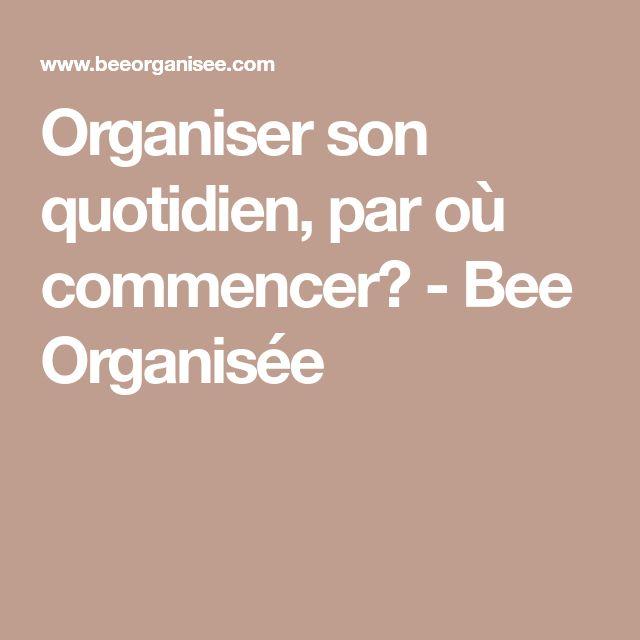 Organiser son quotidien, par où commencer? - Bee Organisée