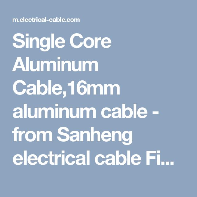Single Core Aluminum Cable,16mm aluminum cable - from Sanheng electrical cable Find building-wire? come on click check building-wire types,size,list,etc.Ask the building-wire price know all without exception。 single-core-cable.html,aluminum-flat-cable.htmltwin-and-earth-cable.single-core-flexible-cable, flexible-flat-cable.aluminum-cable≮http://m.electrical-cable.com/≯