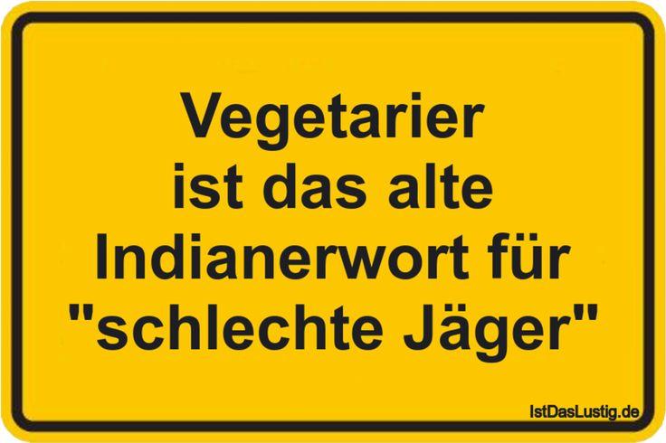 """Vegetarier ist das alte Indianerwort für """"schlechte Jäger"""" ... gefunden auf https://www.istdaslustig.de/spruch/160/pi"""
