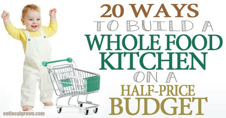20 Ways to Build a Whole Food Kitchen on a Budget Pinned by www.Trinity-Wellness-Solutions.com