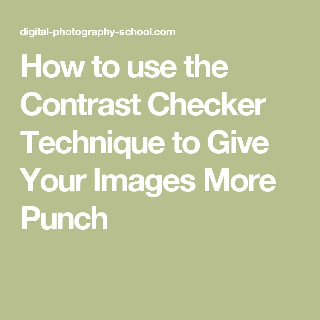 How to use the Contrast Checker Technique to Give Your Images More Punch