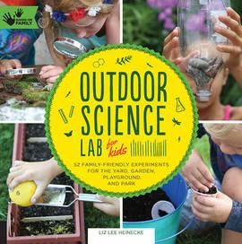 Outdoor Science Lab for Kids by Liz Lee Heinecke, ISBN: 9781631591150
