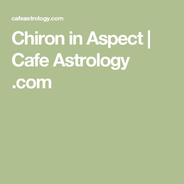 Chiron in Aspect | Cafe Astrology .com