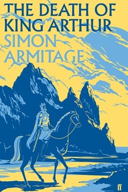 Spring, 2012 - The Death of King Arthur by Simon Armitage (Faber)