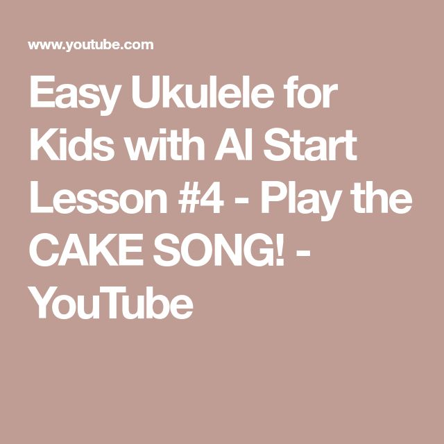 Easy Ukulele for Kids with Al Start Lesson #4 - Play the CAKE SONG! - YouTube