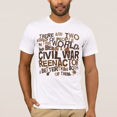 Civil War Reenactor Gift T-Shirt - click/tap to personalize and buy