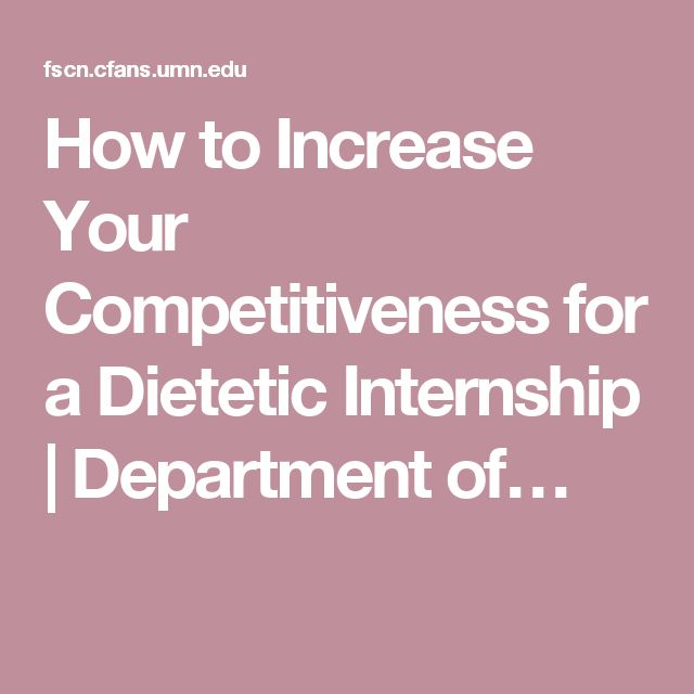 How to Increase Your Competitiveness for a Dietetic Internship | Department of…