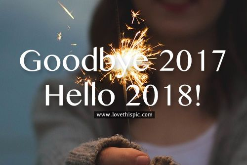 Goodbye 2017, Hello 2018  new years happy new year new years quotes new year quotes new years eve happy new years new years eve quotes happy new years eve happy new years eve quotes happy new year 2018 new year 2018 happy new year 2018 quotes happy new years eve 2018 quotes goodbye 2017 hello 2018 hello 2018 quotes goodbye 2017 hello 2018 quotes