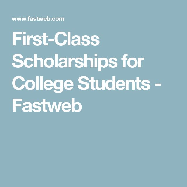 First-Class Scholarships for College Students - Fastweb