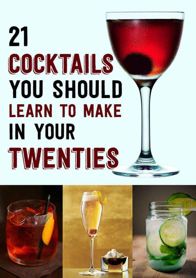 21 Cocktails You Should Learn To Make In Your Twenties. Or later. Much much later.