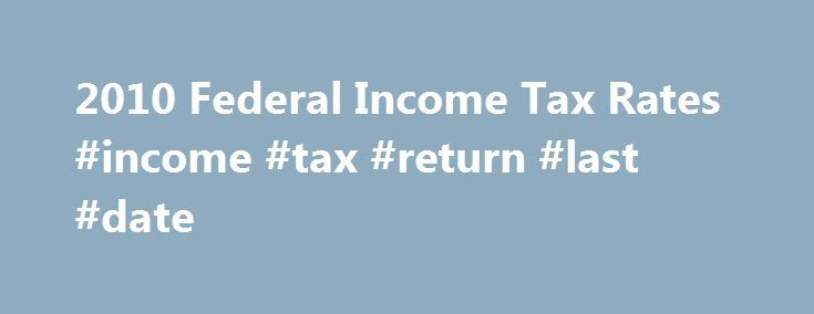 2010 Federal Income Tax Rates #income #tax #return #last #date http://incom.remmont.com/2010-federal-income-tax-rates-income-tax-return-last-date/  #2010 income tax table # 2010 Federal Income Tax Rates *Offer Details and Disclosures Liberty Tax Offices Send a Friend Referral Program: With paid tax preparation. Valid at participating locations. Referred friends must be new customers and have their taxes prepared at Liberty Tax. Cannot be combined with other offers or used toward past…