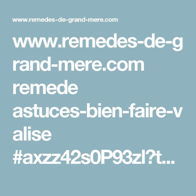 www.remedes-de-grand-mere.com remede astuces-bien-faire-valise #axzz42s0P93zl?theme_switch_width=375