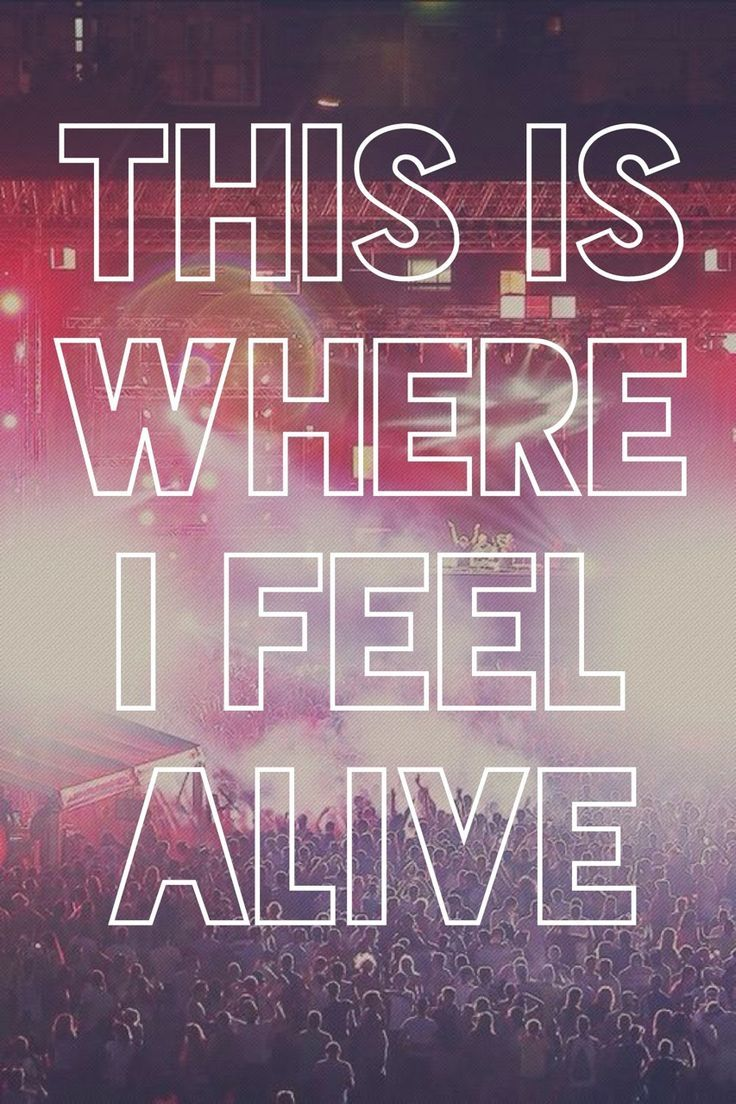 Music is what makes me feel alive.