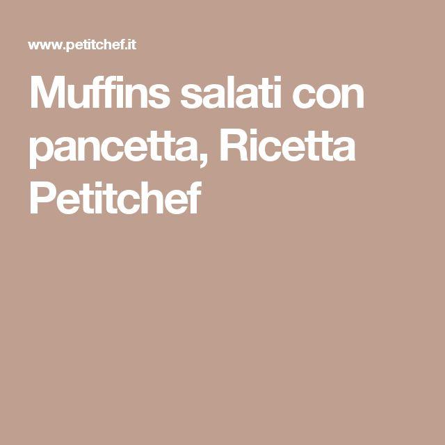 Muffins salati con pancetta, Ricetta Petitchef