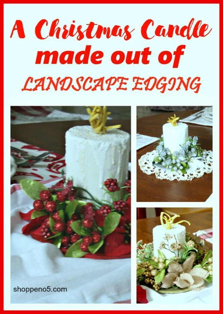 A Christmas Candle Made Out Of Landscape Edging!  The Christmas candle is another easy project, but it won't be done in a day. I can see these as a centerpiece or on the mantel.