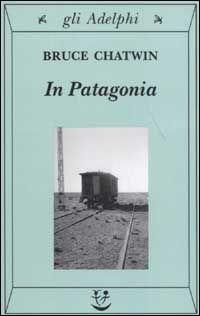 In Patagonia - Bruce Chatwin - 249 recensioni su Anobii
