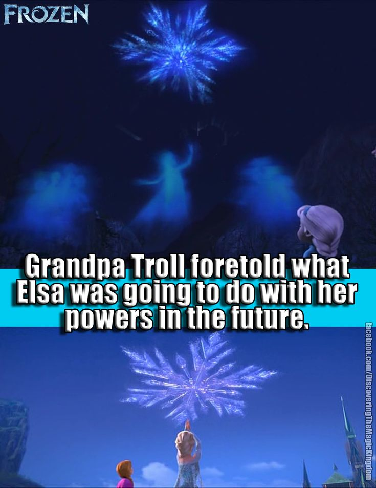 FUN FACT: Frozen: Grandpa Troll foretold of Elsa's powers in the beginning of the movie when he warned her. The powers started out as good but if they weren't used correctly they could be bad.