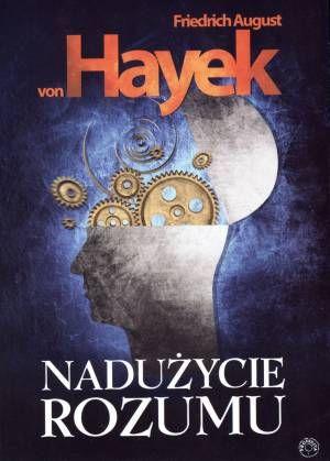Nadużycie rozumu / Friedrich August von Hayek ; tł. Zygmunt Simbierowicz. -- Warszawa :  PROHIBITA,  2013.