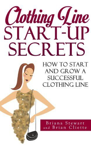 Clothing Line Start up Guide: How to Start And Grow a Successful Clothing Line by Briana Stewart, http://www.amazon.com/dp/B00EEWE0PQ/ref=cm_sw_r_pi_dp_AP1hsb0MTR5J4