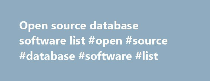 Open source database software list #open #source #database #software #list http://illinois.remmont.com/open-source-database-software-list-open-source-database-software-list/  # Databases ArcGIS ArcGIS is a GIS (Geographic Information Systems) for your desktop that comes with ArcEditor software, ArcGIS help system and Esri Data and Maps. You'll have access to the ArcGIS Desktop Resource. Read more EMS SQL Manager for MySQL 2007 SQL Manager for MySQL makes work with any MySQL database a simple…