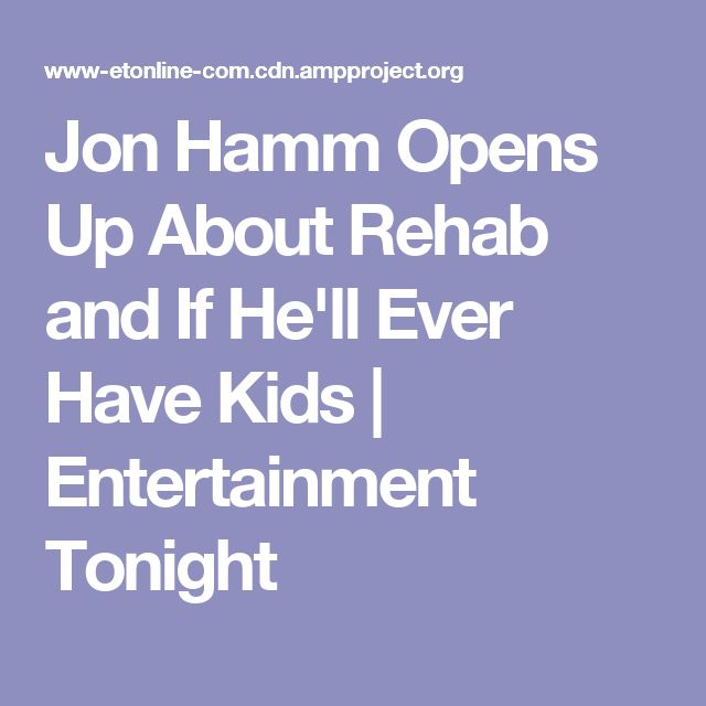 Jon Hamm Opens Up About Rehab and If He'll Ever Have Kids | Entertainment Tonight