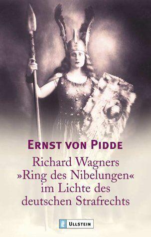 """Richard Wagners """"Ring der Nibelungen"""" im Lichte des deutschen Strafrechts von Ernst von Pidde, http://www.amazon.de/dp/3548364934/ref=cm_sw_r_pi_dp_V-Kgsb1NZEP4J"""