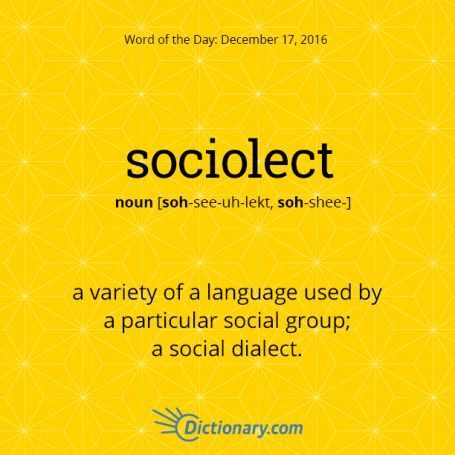 Origin of sociolect - a technical term in sociolinguistics, deals with the speech of a specific social group or social class, such as teenagers or college students or bikers... The word was coined and defined by the sociolinguist Mervyn Alleyne in 1963.