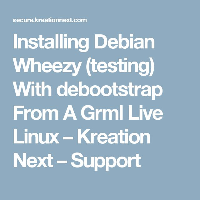 Installing Debian Wheezy (testing) With debootstrap From A Grml Live Linux – Kreation Next – Support
