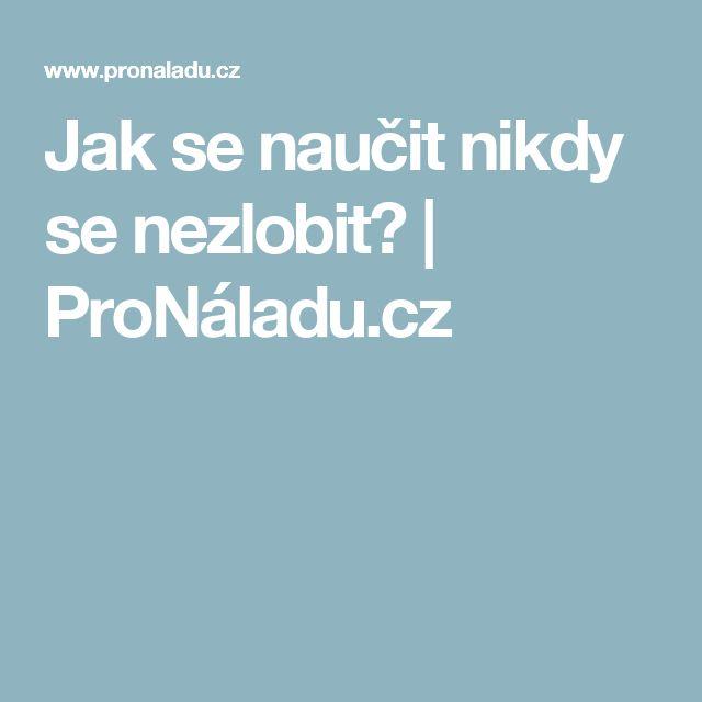 Jak se naučit nikdy se nezlobit?  | ProNáladu.cz