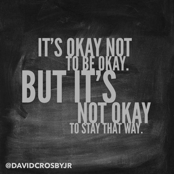 It's Okay Not To Be Okay. But It's Not Okay To Stay That