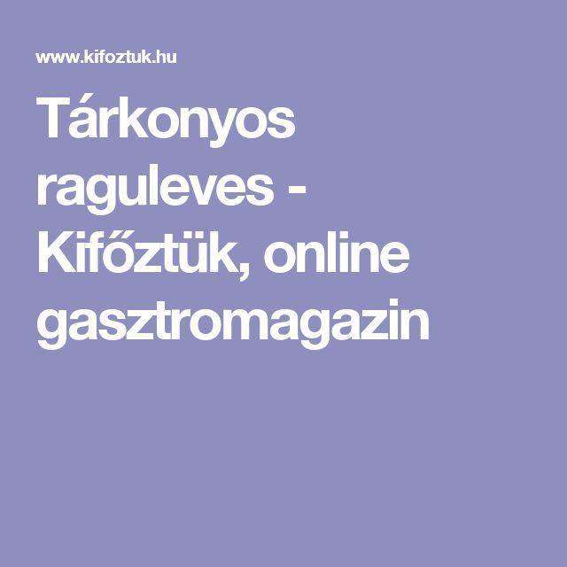 Tárkonyos raguleves - Kifőztük, online gasztromagazin