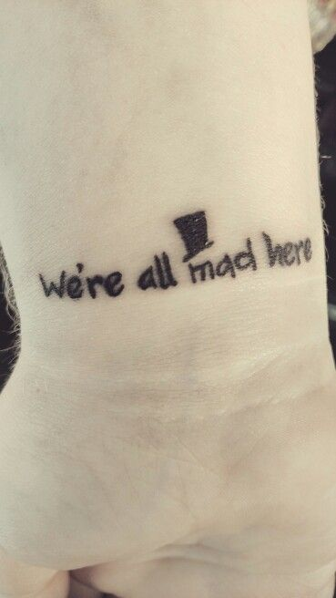 "Alice in Wonderland ""We're all mad here"" tattoo"