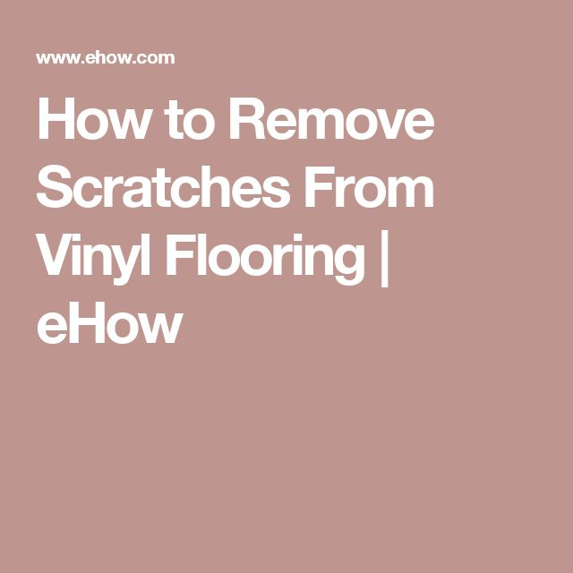 How To Remove Scratches From Vinyl Flooring Remove
