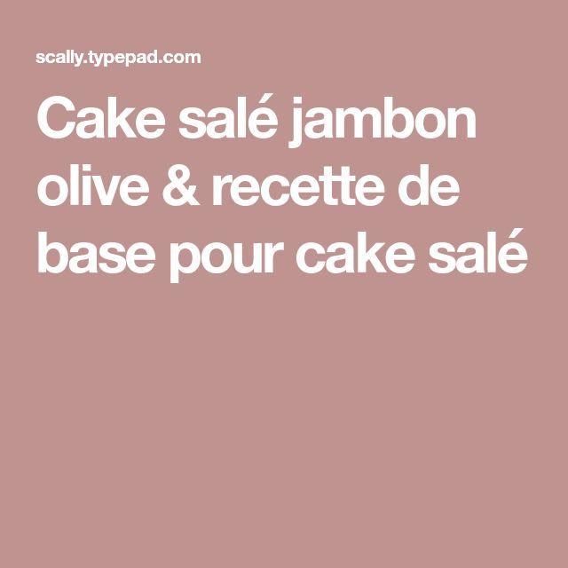 Cake salé jambon olive & recette de base pour cake salé