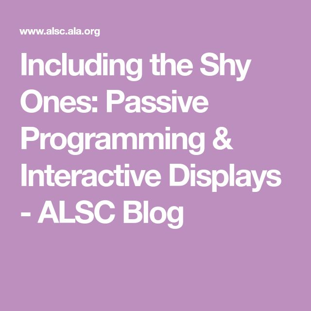 Including the Shy Ones: Passive Programming & Interactive Displays - ALSC Blog
