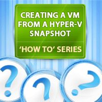 How to Create a Virtual Machine from a Hyper-V Snapshot