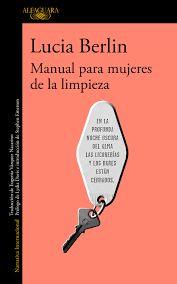 Berlin, Lucia. Manual para mujeres de la limpieza. Madrid : Alfaguara, 2016.