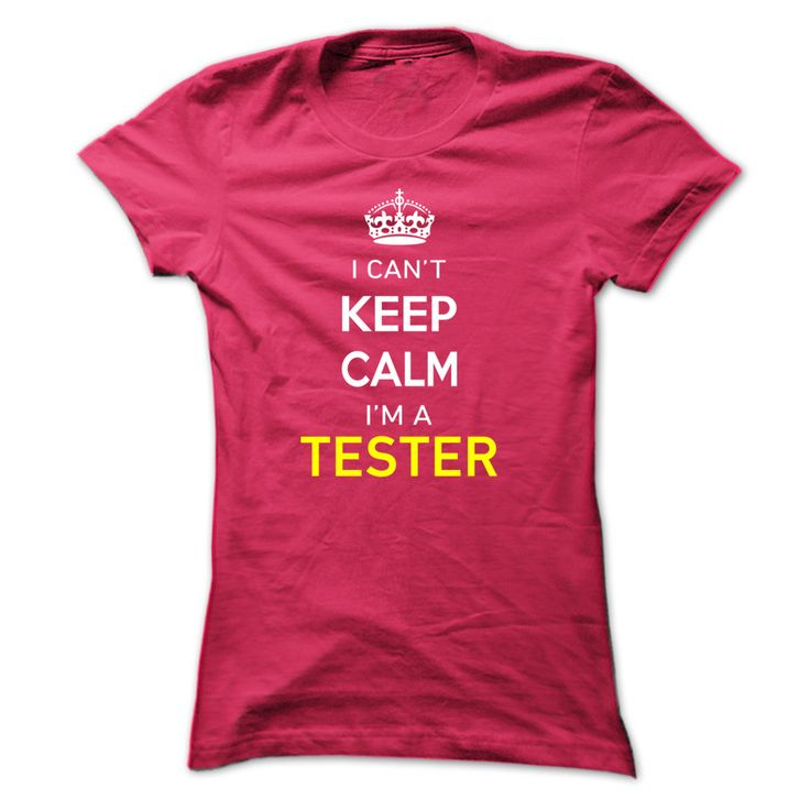 I Can't Keep Calm I'm A TESTER T-Shirts, Hoodies. SHOPPING NOW ==► Funny Tee Shirts