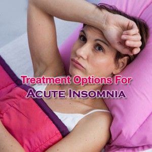 Effective Acute #Insomnia #Treatment Options -   #AcuteInsomnia #InsomniaTreatment #AcuteInsomniaTreatment #InsomniaRemedies