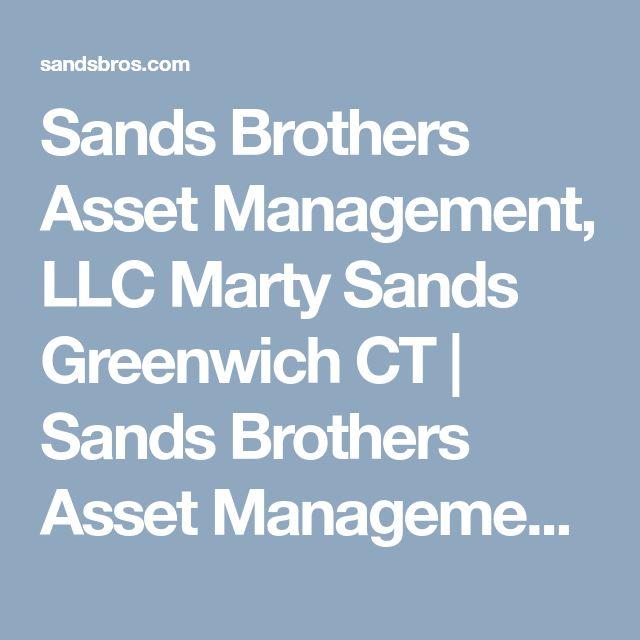 Sands Brothers Asset Management, LLC Marty Sands Greenwich CT | Sands Brothers Asset Management, LLC | Martin Sands http://sandsbros.com/martin-s-sands.html