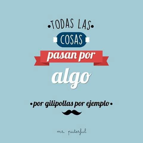 Todas las cosas pasan por algo, por gilipollas por ejemplo ♥♥