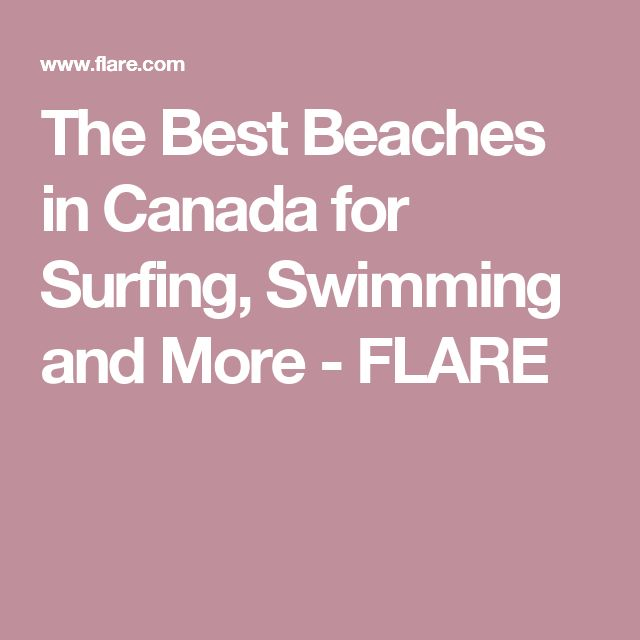 The Best Beaches in Canada for Surfing, Swimming and More - FLARE