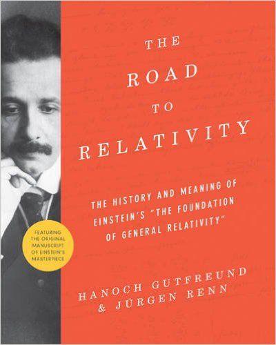 "The Road to Relativity: The History and Meaning of Einstein's ""The Foundation of General Relativity"", Featuring the Original Manuscript of Einstein's Masterpiece: Hanoch Gutfreund, Jürgen Renn, John Stachel: 9780691162539: Amazon.com: Books"