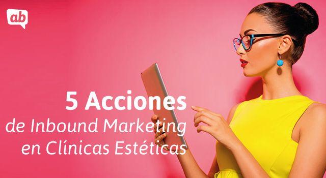 5 Acciones de inbound marketing en clínicas estéticas http://blgs.co/zmSxMt