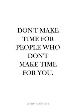 Don T Make Time For People Who Don T Make Time For You Words Quotes Friends Quotes Words