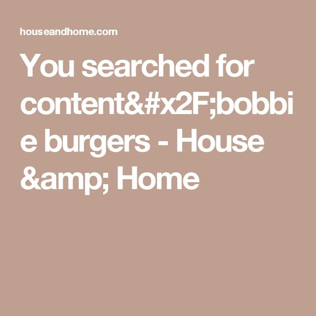 You searched for content/bobbie burgers - House & Home