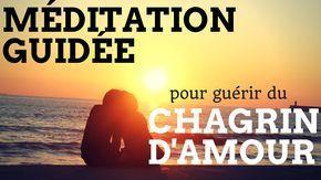 Méditation guidée pour guérir du chagrin d'amour | Coeur Brisé| Déprime