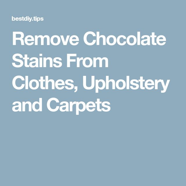 Remove Chocolate Stains From Clothes, Upholstery and Carpets